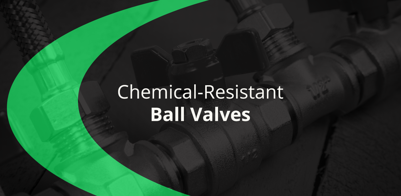 Chemical-Resistant Ball Valves