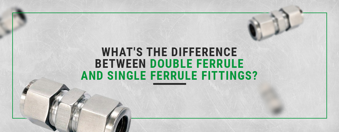 What's the difference between double ferrule and single ferrule fittings